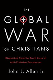 The Global War on Christians: Dispatches…
