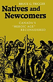 Natives and Newcomers: Canada's Heroic Age…