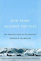 How Peary Reached the Pole: The Personal…