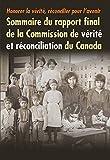 Honorer la vérité, réconcilier pour l'avenir : sommaire du rapport final de la Commission de vérité et réconciliation du Canada. Sommaire du rapport final de la Commission de vérité et réconciliation du Canada