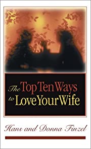The Top Ten Ways to Love Your Wife by Hans…