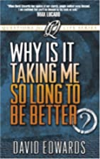 Why is it Taking Me So Long to be Better by…