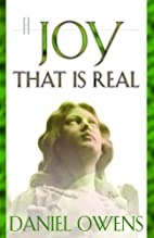 A Joy That Is Real: by Daniel Owens
