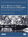 Great works on urban water resources, 1962-2001 : from the American Society of Civil Engineers, Urban Water Resources Research Council / edited by Jonathan E. Jones ; sponsored by Environmental and Water Resources Institute (EWRI) of the American Society of Civil Engineers, Urban Water Resources Research Council (UWRRC)