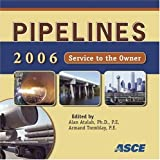 Pipelines 2006 : service to the owner, July 30 to August 2, 2006, Chicago, Illinois / [sponsored by the Pipeline Division of the American Society of Civil Engineers] ; edited by Alan Atalah, Armand Tremblay
