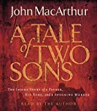 A tale of two sons [the inside story of a father, his sons, and a shocking murder] / John MacArthur