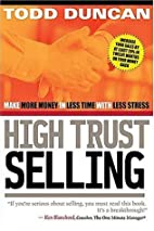 High Trust Selling : Make More Money-In Less…