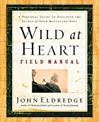 Wild at Heart Field Manual: A Personal Guide…