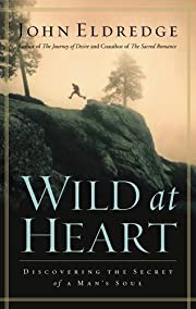 Wild at heart : discovering the passionate…