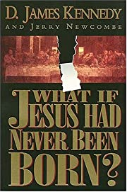 What If Jesus Had Never Been Born?: The…