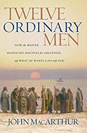 Twelve Ordinary Men: How the Master Shaped…