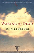 Waking the Dead: The Glory of a Heart Fully…