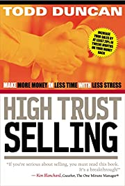 High Trust Selling: Make More Money in Less…