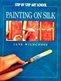Painting on Silk (Step by Step Art School), Wildgoose, Jane