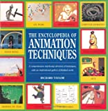 The Encyclopedia of Animation Techniques: A Comprehensive Step-By-Step Directory of Techniques, with an Inspirational Gallery of Finished Works Book