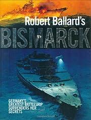 Robert Ballard's Bismarck by Robert…