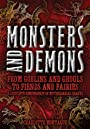 Monsters and Demons: From Goblins and Ghouls to Fiends and Fairies A Complete Compendium of Mythological Beasts - Charlotte Montague