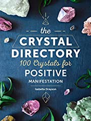 The Crystal Directory: 100 Crystals for…