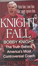 Knight Fall: Bobby Knight, The Truth Behind…