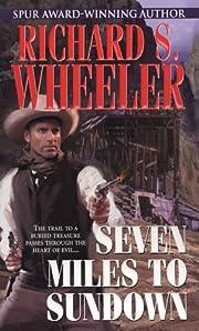 Seven Miles To Sundown av Richard S. Wheeler