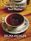 Murder can upset your mother : a Desiree Shapiro mystery / Selma Eichler