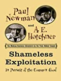 Shameless exploitation in pursuit of the common good / Paul Newman and A.E. Hotchner