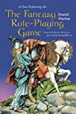The fantasy role-playing game : a new performing art / by Daniel Mackay ; foreword by Brooks McNamara ; afterword by Marshall Blonsky