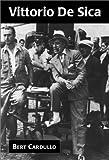 Vittorio De Sica : director, actor, screenwriter / Bert Cardullo