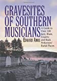 Gravesites of Southern musicians : a guide to over 300 jazz, blues, country and rock performers' burial places / Edward Amos