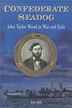 Confederate Seadog: John Taylor Wood in War…