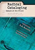 Radical cataloging : essays at the front / edited by K.R. Roberto ; introduction by Sanford Berman