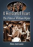 A wonderful heart : the films of William Wyler / Neil Sinyard