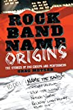 Rock band name origins : the stories of 240 groups and performers / Greg Metzer