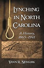 Lynching in North Carolina: A History,…