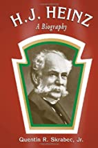 H. J. Heinz: A Biography by Quentin R…