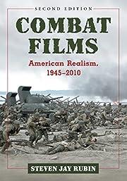 Combat Films: American Realism, 1945-2010:…
