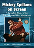 Mickey Spillane on screen : a complete study of the television and film adaptations / Max Allan Collins and James L. Traylor