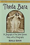 Theda Bara : a biography of the silent screen vamp, with a filmography / by Ronald Genini