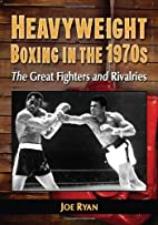 Heavyweight Boxing in the 1970s: The Great…
