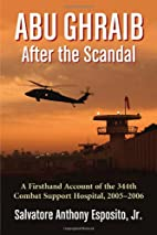Abu Ghraib After the Scandal: A Firsthand…