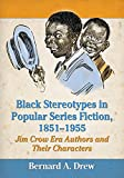 Black stereotypes in popular series fiction, 1851/1955 : Jim Crow era authors and their characters / Bernard A. Drew