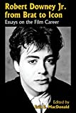 Robert Downey Jr. from brat to icon : essays on the film career / edited by Erin E. MacDonald
