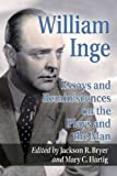 William Inge : essays and reminiscences on the plays and the man / edited by Jackson R. Bryer and Mary C. Hartig