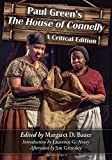 Paul Green's The house of Connelly : a critical edition / Paul Green ; edited by Margaret D. Bauer ; introduction by Lawrence G. Avery ; afterword by Jim Grimsley