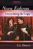 Nora Ephron : everything is copy / Liz Dance