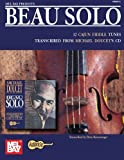 Beau solo : 12 Cajun fiddle tunes transcribed from Michael Doucet's CD / transcribed by Drew Beisswenger
