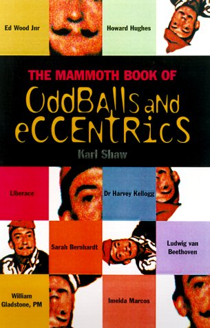 The Mammoth Book of Oddballs and Eccentrics (Mammoth Books), Shaw, Karl