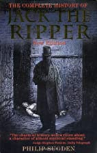 The Complete History of Jack the Ripper by…