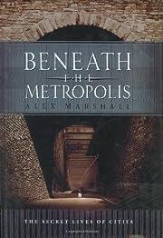 Beneath the Metropolis: The Secret Lives of…