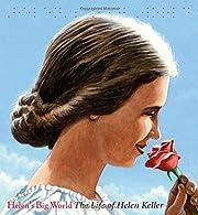 Helen's Big World: The Life of Helen Keller…